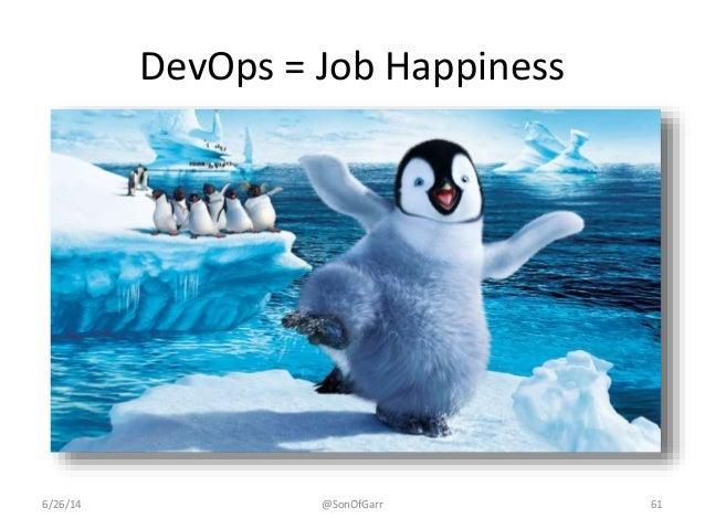 DevOps = Job Happiness  6/26/14 @SonOfGarr 61