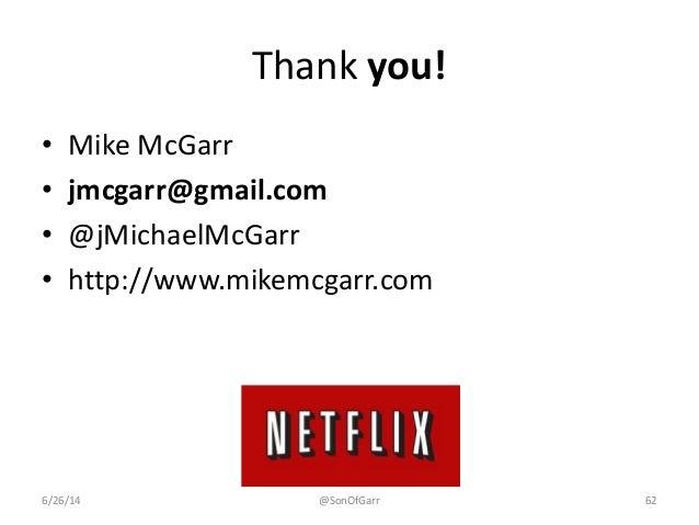Thank you!  • Mike McGarr  • jmcgarr@gmail.com  • @jMichaelMcGarr  • http://www.mikemcgarr.com  6/26/14 @SonOfGarr 62