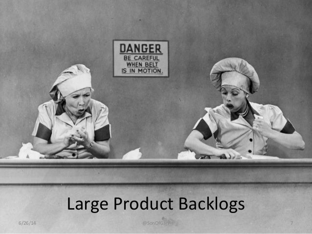 Large Product Backlogs  6/26/14 @SonOfGarr 7