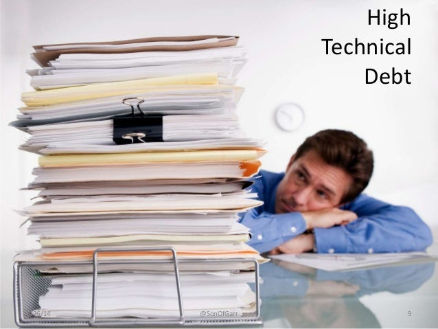 High  Technical  Debt  6/26/14 @SonOfGarr 9