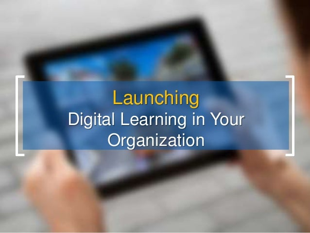 Launching Digital Learning in Your Organization