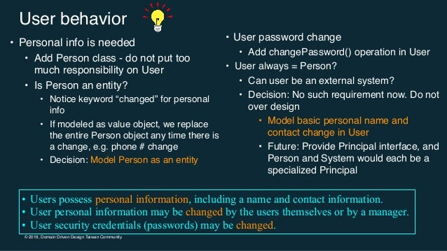© 2019, Domain Driven Design Taiwan Community User behavior • Personal info is needed • Add Person class - do not put too ...