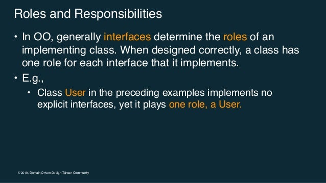 © 2019, Domain Driven Design Taiwan Community Roles and Responsibilities • In OO, generally interfaces determine the roles...