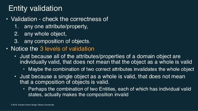 © 2019, Domain Driven Design Taiwan Community Entity validation • Validation - check the correctness of 1. any one attribu...