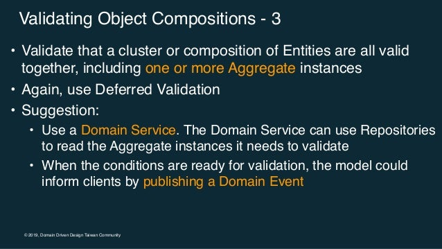 © 2019, Domain Driven Design Taiwan Community Validating Object Compositions - 3 • Validate that a cluster or composition ...