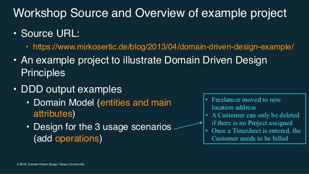 © 2019, Domain Driven Design Taiwan Community Workshop Source and Overview of example project • Source URL: • https://www....