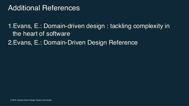 © 2019, Domain Driven Design Taiwan Community Additional References 1.Evans, E.: Domain-driven design : tackling complexit...