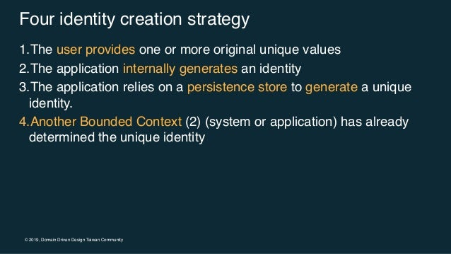 © 2019, Domain Driven Design Taiwan Community Four identity creation strategy 1.The user provides one or more original uni...
