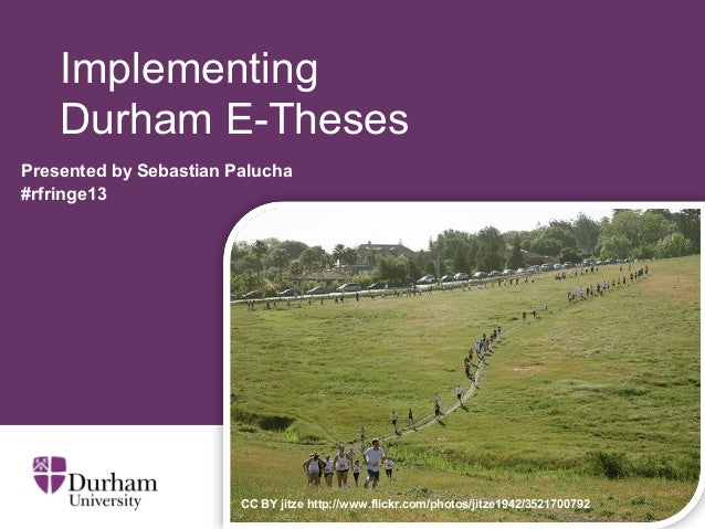 Implementing Durham E-Theses Presented by Sebastian Palucha #rfringe13 CC BY jitze http://www.flickr.com/photos/jitze1942/...