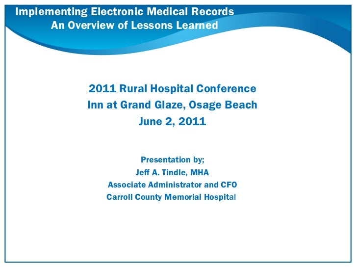 Implementing Electronic Medical Records An Overview of Lessons Learned <ul><li>2011 Rural Hospital Conference </li></ul><u...