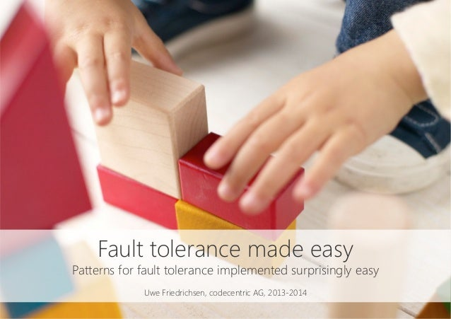 Fault tolerance made easy Patterns for fault tolerance implemented surprisingly easy  Uwe Friedrichsen, codecentric AG, 20...