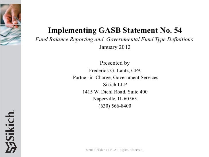 Implementing GASB Statement No. 54 Fund Balance Reporting and  Governmental Fund Type Definitions   January 2012 Presented...