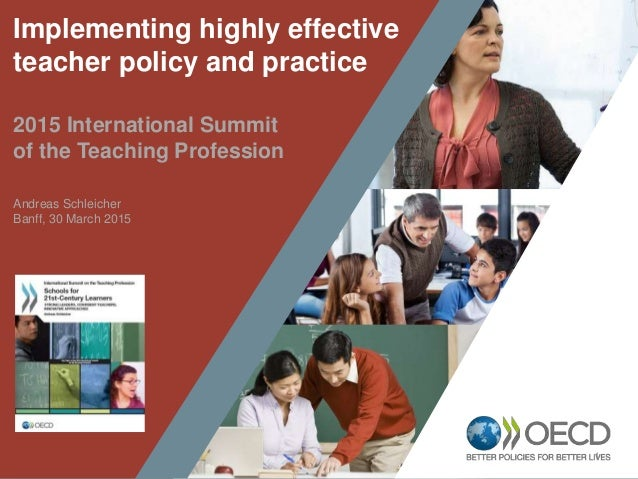 1 Implementing highly effective teacher policy and practice 2015 International Summit of the Teaching Profession Andreas S...