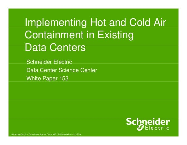 Implementing Hot and Cold Air  Containment in Existing  Data Centers  Schneider Electric  Data Center Science Center  Whit...
