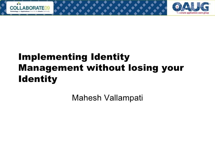 Implementing Identity Management without losing your Identity Mahesh Vallampati