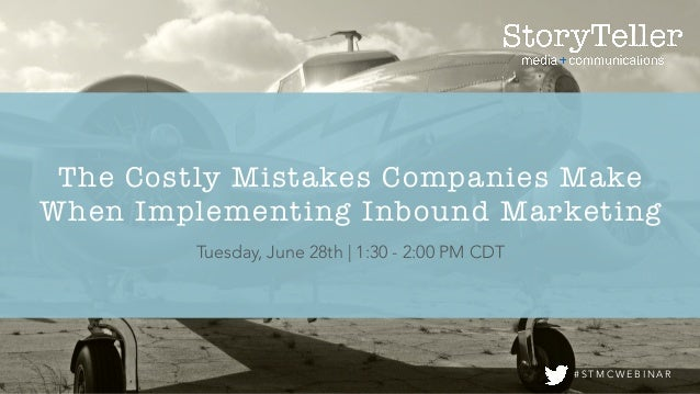 Tuesday, June 28th | 1:30 - 2:00 PM CDT # S T M C W E B I N A R The Costly Mistakes Companies Make When Implementing Inbou...