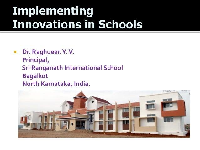    Dr. Raghueer. Y. V.    Principal,    Sri Ranganath International School    Bagalkot    North Karnataka, India.