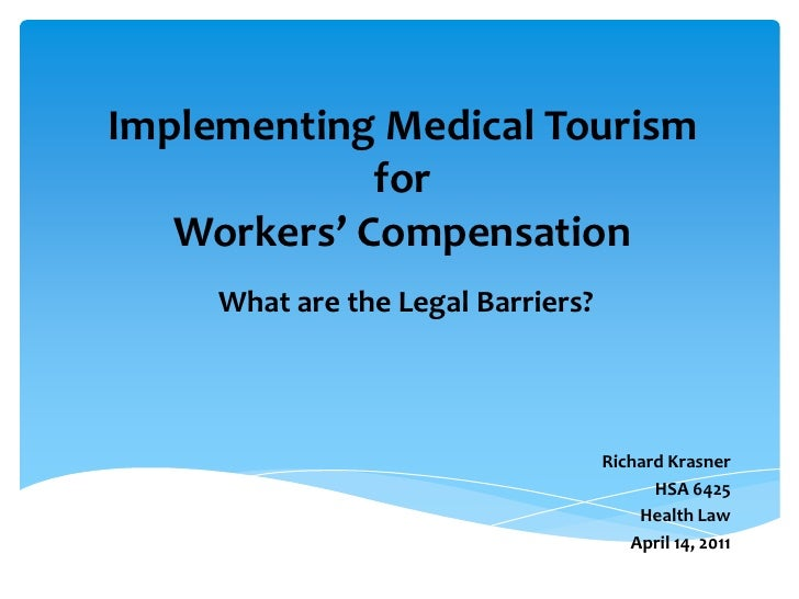 Implementing Medical Tourism             for   Workers' Compensation     What are the Legal Barriers?                     ...