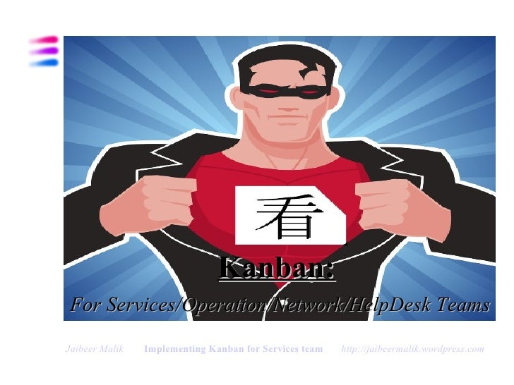 <ul><li>Kanban:   </li></ul><ul><li>For Services/Operation/Network/HelpDesk Teams </li></ul>Jaibeer Malik   Implementing K...