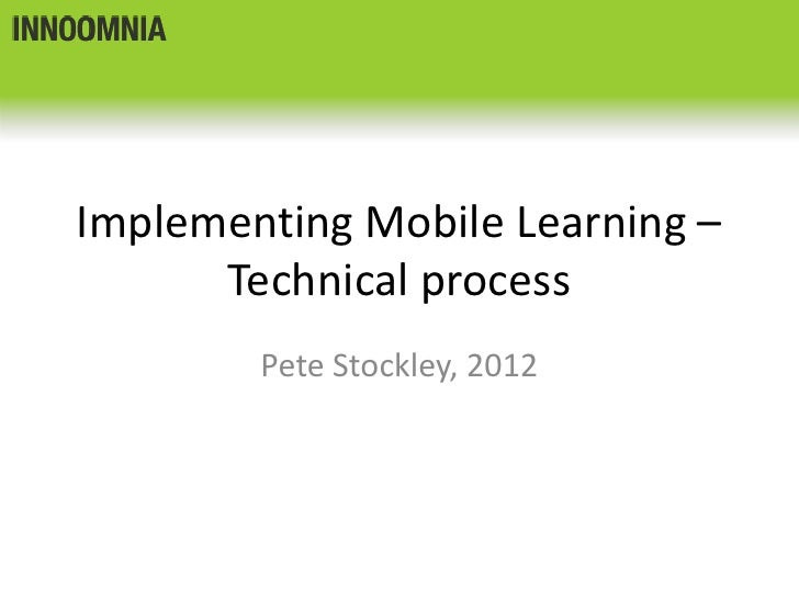Implementing Mobile Learning –      Technical process        Pete Stockley, 2012