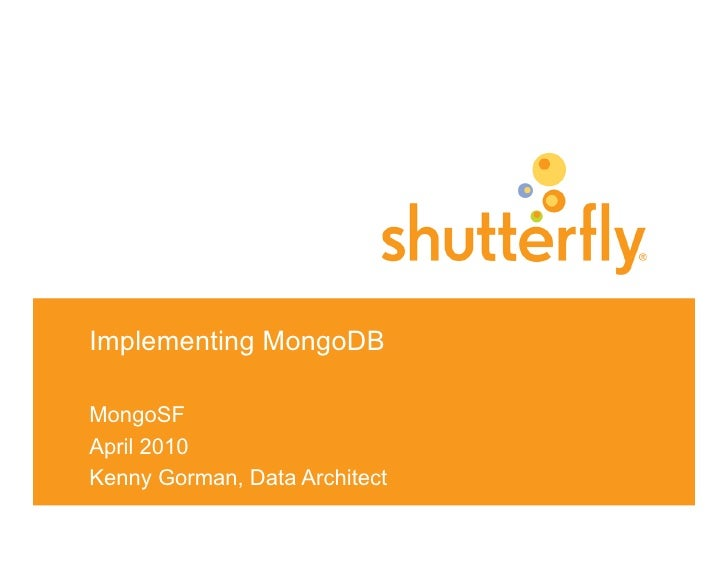 Implementing MongoDB  MongoSF April 2010 Kenny Gorman, Data Architect