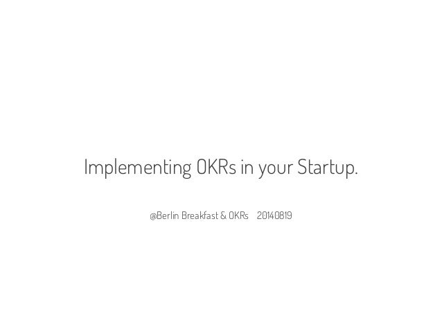 @Berlin Breakfast & OKRs 20140819 Implementing OKRs in your Startup.