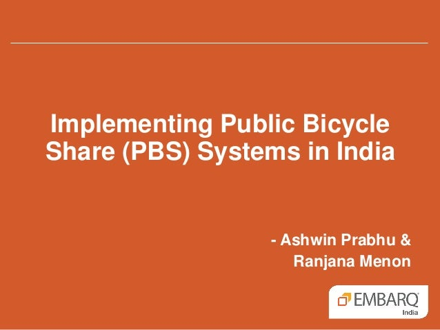 Implementing Public Bicycle Share (PBS) Systems in India - Ashwin Prabhu & Ranjana Menon