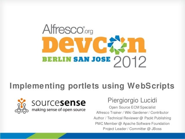 Implementing portlets using WebScripts Piergiorgio Lucidi Open Source ECM Specialist Alfresco Trainer / Wiki Gardener / Co...