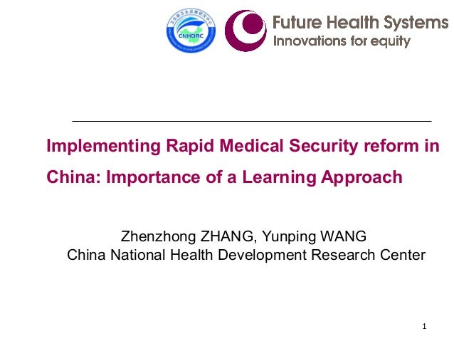 1 Zhenzhong ZHANG, Yunping WANG China National Health Development Research Center Implementing Rapid Medical Security refo...