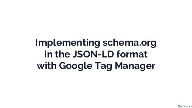 @rebelytics Implementing schema.org in the JSON-LD format with Google Tag Manager