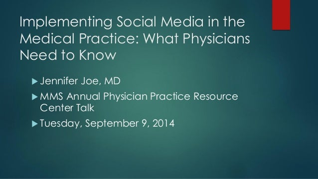 Implementing Social Media in the Medical Practice: What Physicians Need to Know  Jennifer Joe, MD  MMS Annual Physician ...