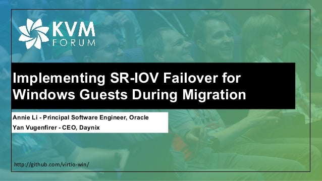 Implementing SR-IOV Failover for Windows Guests During Migration Annie Li - Principal Software Engineer, Oracle Yan Vugenf...