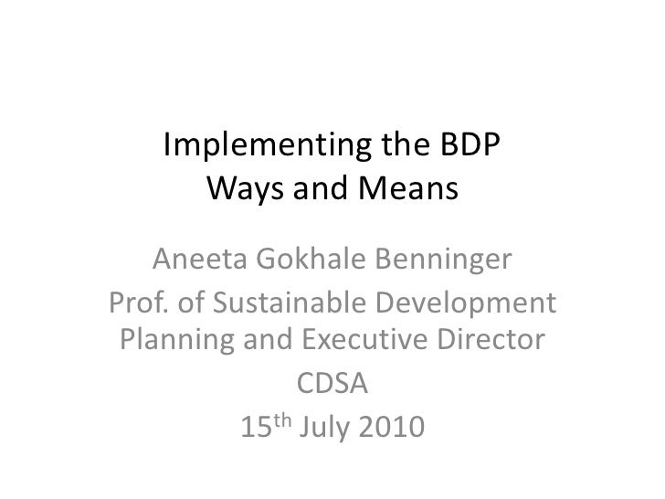 Implementing the BDP     Ways and Means    Aneeta Gokhale BenningerProf. of Sustainable Development Planning and Executive...