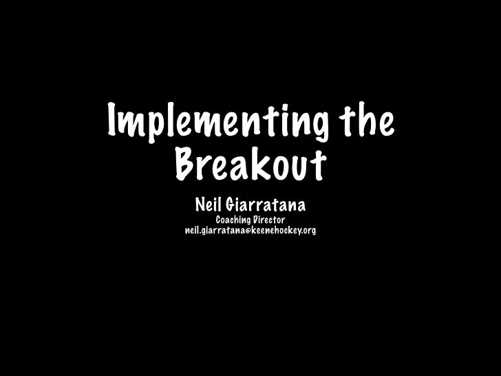 Implementing the     Breakout       Neil Giarratana              Coaching Director     neil.giarratana@keenehockey.org