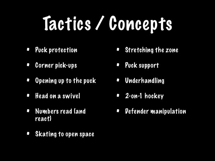 Tactics / Concepts •   Puck protection          •   Stretching the zone  •   Corner pick-ups          •   Puck support  • ...