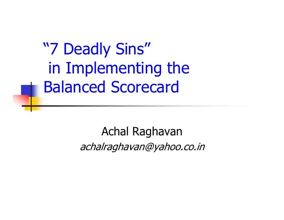 """7 Deadly Sins""  in Implementing the Balanced Scorecard          Achal Raghavan     achalraghavan@yahoo.co.in"