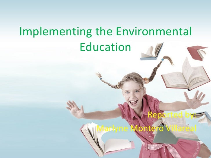 Implementing the Environmental          Education                        Reported by:             Marlyne Montero Villareal