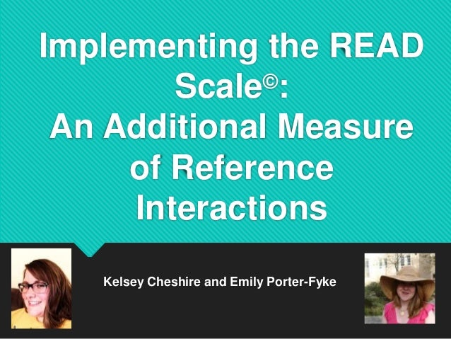 Implementing the READ Scale©: An Additional Measure of Reference Interactions Kelsey Cheshire and Emily Porter-Fyke