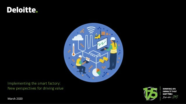 Implementing the smart factory: New perspectives for driving value March 2020