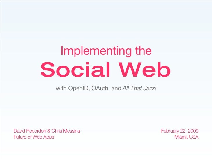 Implementing the             Social Web                    with OpenID, OAuth, and All That Jazz!     David Recordon & Chr...