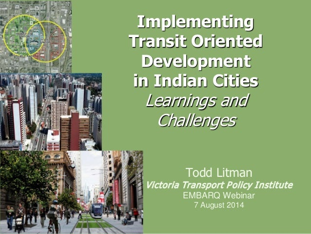 Implementing Transit Oriented Development in Indian Cities Learnings and Challenges Todd Litman Victoria Transport Policy ...
