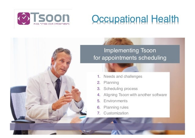 Occupational Health 1. Needs and challenges 2. Planning 3. Scheduling process 4. Aligning Tsoon with another software 5. E...