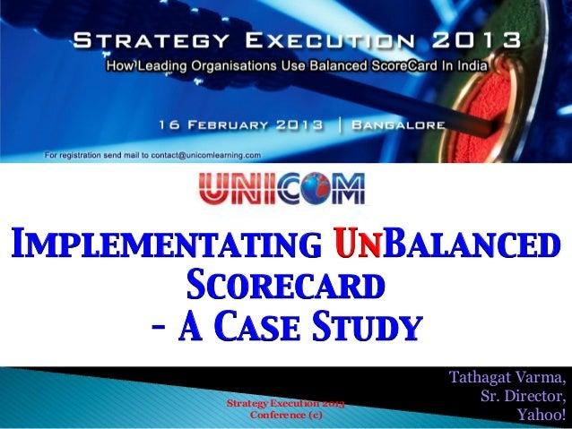 Implementating UnBalanced        Scorecard      – A Case Study                                   Tathagat Varma,        ...