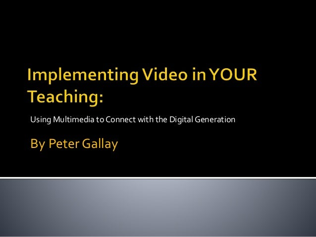 Using Multimedia to Connect with the DigitalGeneration By Peter Gallay