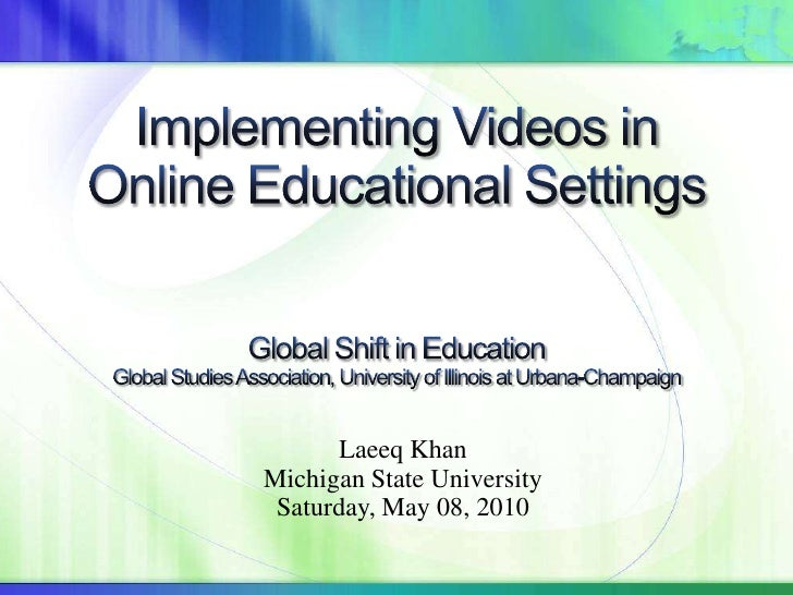 Implementing Videos in Online Educational SettingsGlobal Shift in EducationGlobal Studies Association, University of Illin...