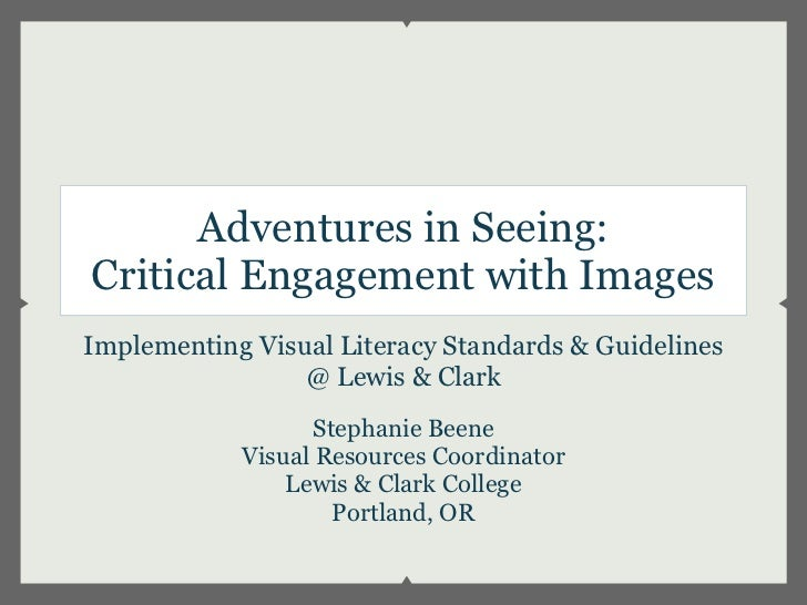 Adventures in Seeing:Critical Engagement with ImagesImplementing Visual Literacy Standards & Guidelines                 @ ...