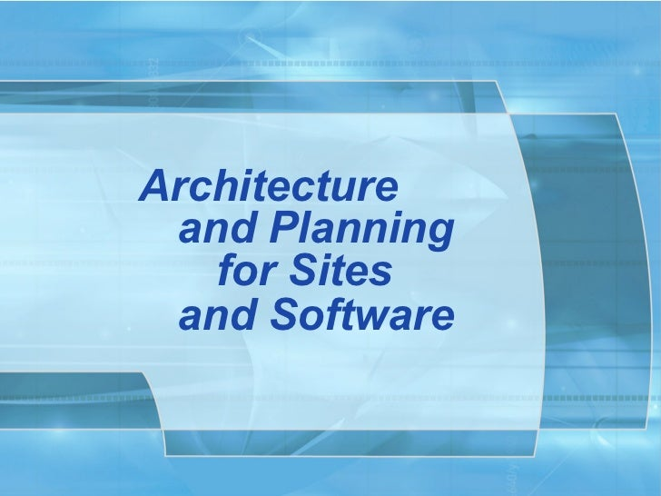 Architecture and Planning   for Sites and Software