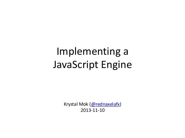 Implementing a JavaScript Engine  Krystal Mok (@rednaxelafx) 2013-11-10