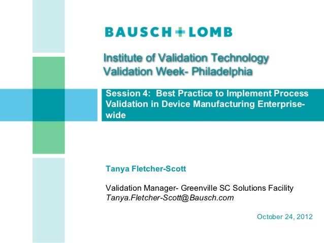 Institute of Validation TechnologyValidation Week- PhiladelphiaSession 4: Best Practice to Implement ProcessValidation in ...