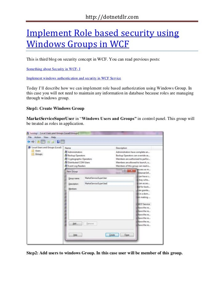 http://dotnetdlr.comImplement Role based security usingWindows Groups in WCFThis is third blog on security concept in WCF....